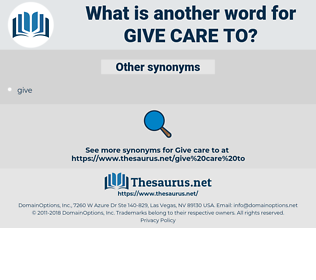 give care to, synonym give care to, another word for give care to, words like give care to, thesaurus give care to