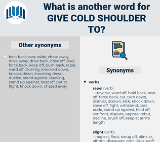 give cold shoulder to, synonym give cold shoulder to, another word for give cold shoulder to, words like give cold shoulder to, thesaurus give cold shoulder to