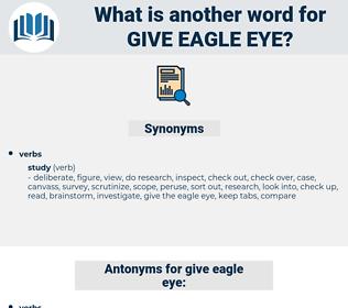 give eagle eye, synonym give eagle eye, another word for give eagle eye, words like give eagle eye, thesaurus give eagle eye