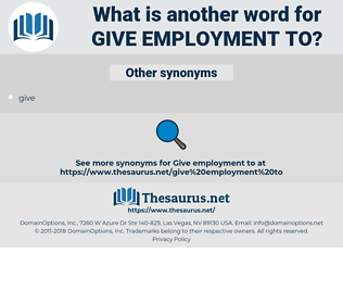give employment to, synonym give employment to, another word for give employment to, words like give employment to, thesaurus give employment to