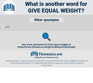 give equal weight, synonym give equal weight, another word for give equal weight, words like give equal weight, thesaurus give equal weight