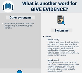 give evidence, synonym give evidence, another word for give evidence, words like give evidence, thesaurus give evidence