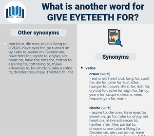 give eyeteeth for, synonym give eyeteeth for, another word for give eyeteeth for, words like give eyeteeth for, thesaurus give eyeteeth for