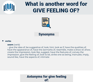 give feeling of, synonym give feeling of, another word for give feeling of, words like give feeling of, thesaurus give feeling of