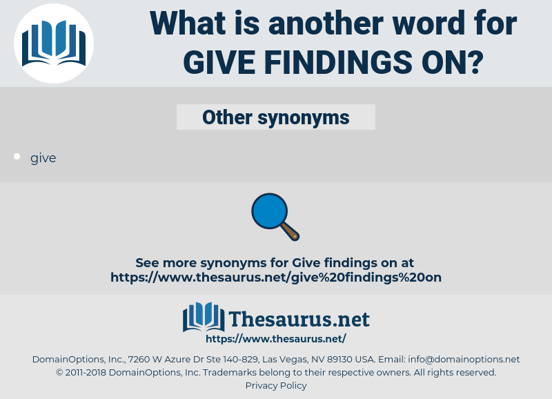 give findings on, synonym give findings on, another word for give findings on, words like give findings on, thesaurus give findings on