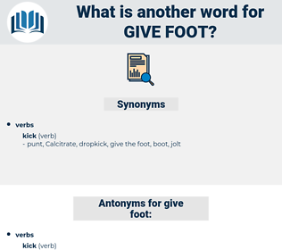 give foot, synonym give foot, another word for give foot, words like give foot, thesaurus give foot