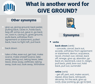 give ground, synonym give ground, another word for give ground, words like give ground, thesaurus give ground