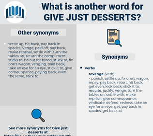 give just desserts, synonym give just desserts, another word for give just desserts, words like give just desserts, thesaurus give just desserts