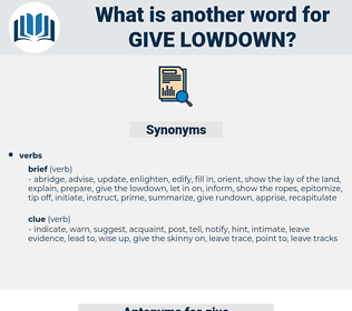 give lowdown, synonym give lowdown, another word for give lowdown, words like give lowdown, thesaurus give lowdown