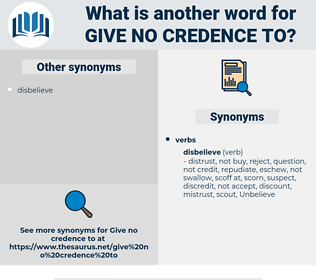 give no credence to, synonym give no credence to, another word for give no credence to, words like give no credence to, thesaurus give no credence to