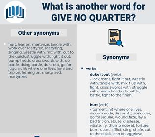 give no quarter, synonym give no quarter, another word for give no quarter, words like give no quarter, thesaurus give no quarter