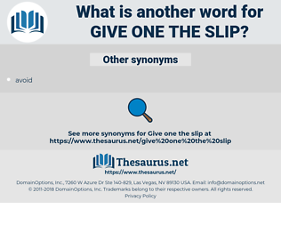 give one the slip, synonym give one the slip, another word for give one the slip, words like give one the slip, thesaurus give one the slip
