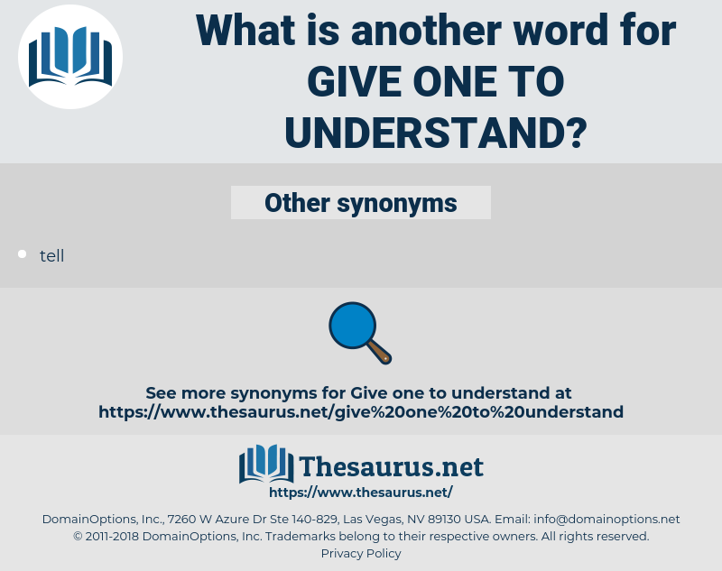 give one to understand, synonym give one to understand, another word for give one to understand, words like give one to understand, thesaurus give one to understand