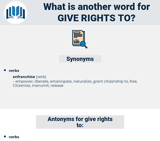 give rights to, synonym give rights to, another word for give rights to, words like give rights to, thesaurus give rights to