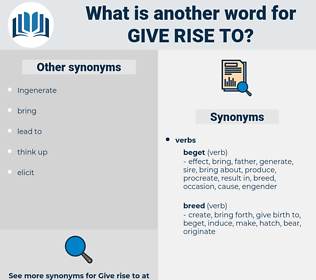 give rise to, synonym give rise to, another word for give rise to, words like give rise to, thesaurus give rise to