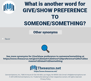 give/show preference to someone/something, synonym give/show preference to someone/something, another word for give/show preference to someone/something, words like give/show preference to someone/something, thesaurus give/show preference to someone/something
