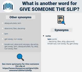 give someone the slip, synonym give someone the slip, another word for give someone the slip, words like give someone the slip, thesaurus give someone the slip