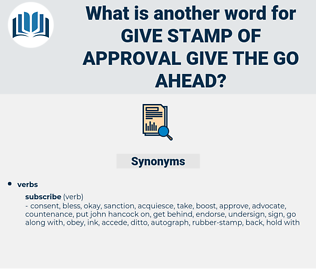 give stamp of approval give the go-ahead, synonym give stamp of approval give the go-ahead, another word for give stamp of approval give the go-ahead, words like give stamp of approval give the go-ahead, thesaurus give stamp of approval give the go-ahead