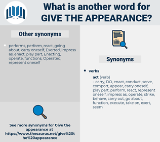 give the appearance, synonym give the appearance, another word for give the appearance, words like give the appearance, thesaurus give the appearance