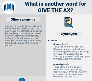 give the ax, synonym give the ax, another word for give the ax, words like give the ax, thesaurus give the ax