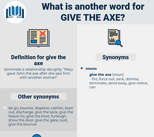 give the axe, synonym give the axe, another word for give the axe, words like give the axe, thesaurus give the axe
