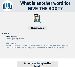 give the boot, synonym give the boot, another word for give the boot, words like give the boot, thesaurus give the boot
