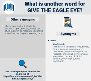 give the eagle eye, synonym give the eagle eye, another word for give the eagle eye, words like give the eagle eye, thesaurus give the eagle eye
