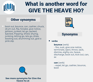 give the heave-ho, synonym give the heave-ho, another word for give the heave-ho, words like give the heave-ho, thesaurus give the heave-ho