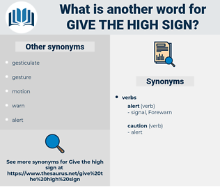 give the high sign, synonym give the high sign, another word for give the high sign, words like give the high sign, thesaurus give the high sign