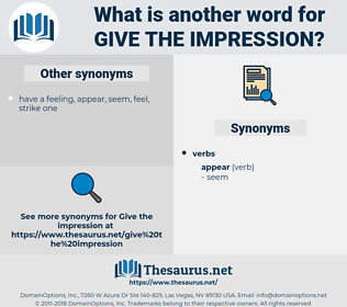 give the impression, synonym give the impression, another word for give the impression, words like give the impression, thesaurus give the impression