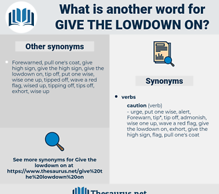 give the lowdown on, synonym give the lowdown on, another word for give the lowdown on, words like give the lowdown on, thesaurus give the lowdown on