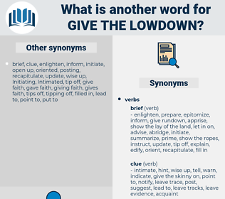 give the lowdown, synonym give the lowdown, another word for give the lowdown, words like give the lowdown, thesaurus give the lowdown