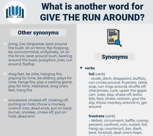 give the run-around, synonym give the run-around, another word for give the run-around, words like give the run-around, thesaurus give the run-around