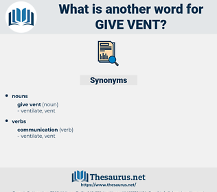 give vent, synonym give vent, another word for give vent, words like give vent, thesaurus give vent