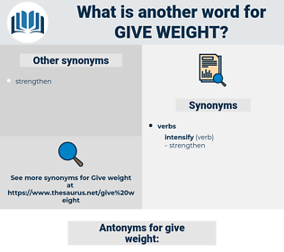give weight, synonym give weight, another word for give weight, words like give weight, thesaurus give weight