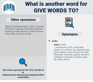 give words to, synonym give words to, another word for give words to, words like give words to, thesaurus give words to