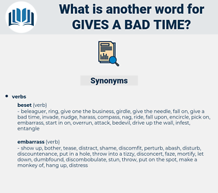 gives a bad time, synonym gives a bad time, another word for gives a bad time, words like gives a bad time, thesaurus gives a bad time