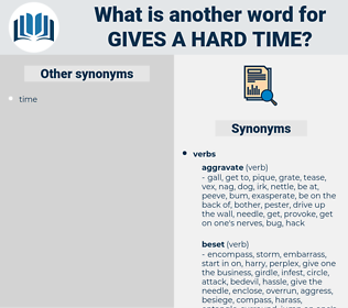 gives a hard time, synonym gives a hard time, another word for gives a hard time, words like gives a hard time, thesaurus gives a hard time