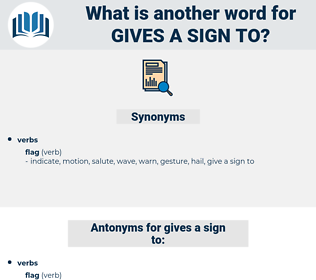 gives a sign to, synonym gives a sign to, another word for gives a sign to, words like gives a sign to, thesaurus gives a sign to
