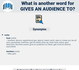 gives an audience to, synonym gives an audience to, another word for gives an audience to, words like gives an audience to, thesaurus gives an audience to