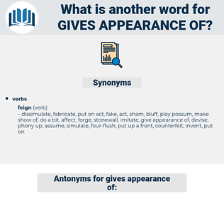 gives appearance of, synonym gives appearance of, another word for gives appearance of, words like gives appearance of, thesaurus gives appearance of