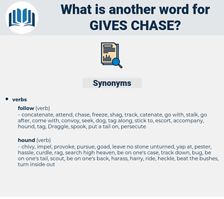gives chase, synonym gives chase, another word for gives chase, words like gives chase, thesaurus gives chase