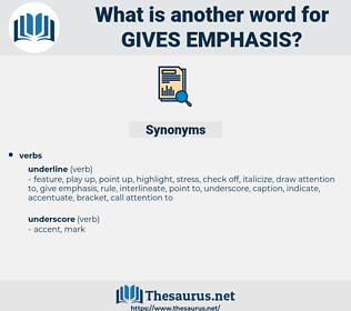 gives emphasis, synonym gives emphasis, another word for gives emphasis, words like gives emphasis, thesaurus gives emphasis