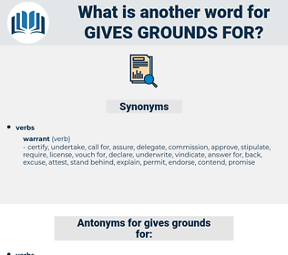 gives grounds for, synonym gives grounds for, another word for gives grounds for, words like gives grounds for, thesaurus gives grounds for