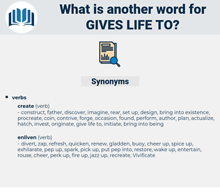 gives life to, synonym gives life to, another word for gives life to, words like gives life to, thesaurus gives life to