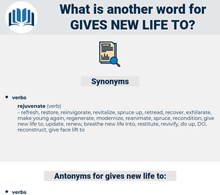 gives new life to, synonym gives new life to, another word for gives new life to, words like gives new life to, thesaurus gives new life to