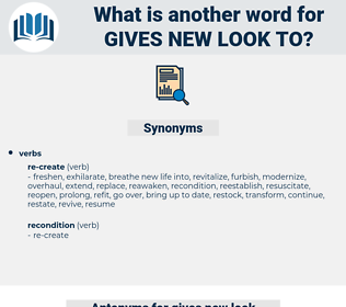 gives new look to, synonym gives new look to, another word for gives new look to, words like gives new look to, thesaurus gives new look to