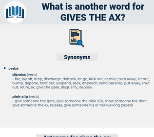 gives the ax, synonym gives the ax, another word for gives the ax, words like gives the ax, thesaurus gives the ax