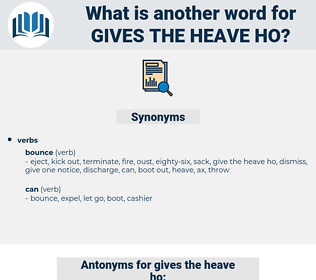 gives the heave-ho, synonym gives the heave-ho, another word for gives the heave-ho, words like gives the heave-ho, thesaurus gives the heave-ho