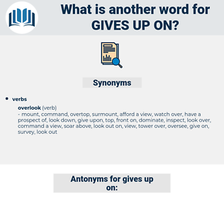 gives up on, synonym gives up on, another word for gives up on, words like gives up on, thesaurus gives up on
